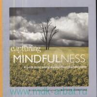 «Capturing Mindfulness : A Guide to Becoming Present Through Photography»