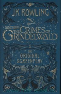 «Fantastic Beasts. The Grimes of Grindelwald : The Original Screenplay»