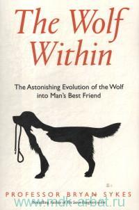 «The Wolf Within : The Astonishing Evolution of the Wolf into Man's Best Friend»