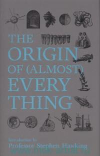 «The Origin of (Almost) Every Thing»