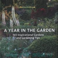 «A Year in the Garden : 365 Inspirational Gardens and Gardening Tips»