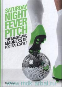 «Saturday Night Fever Pitch. The Magic and Madness of Football Style»