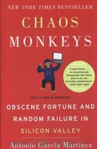 «Chaos Monkeys : Obcene Fortune and Random Failure in Silicon Valley»